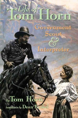 Life of Tom Horn, Government Scout and Interpreter: Written by Himself, Together With His Letters and Statements... (Paperback)