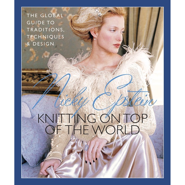 Nicky Epstein Books-Knitting On Top Of The World