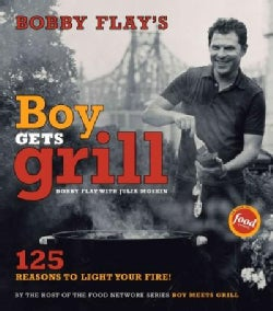 Bobby Flay's Boy Gets Grill: 125 Reasons to Light Your Fire (Hardcover)