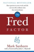 The Fred Factor: How Passion in Your Work and Life Can Turn the Ordinary into the Extraordinary (Hardcover)