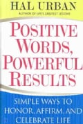 Positive Words, Powerful Results: Simple Ways to Honor, Affirm, and Celebrate Life (Paperback)