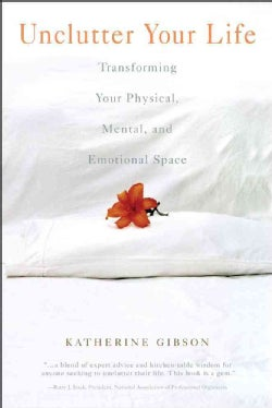 Unclutter Your Life: Transforming Your Physical, Mental and Emotional Space (Paperback)