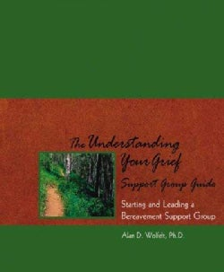 The Understanding Your Grief Support Group Guide: Starting and Leading a Bereavement Support Group, a companion g... (Paperback)