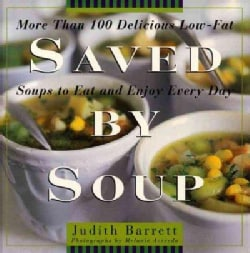 Saved by Soup: More Than 100 Delicious Low-Fat Soup Recipes to Eat and Enjoy Every Day (Hardcover)