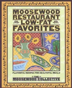 Moosewood Restaurant Low-Fat Favorites: Flavorful Recipes for Healthful Meals (Paperback)
