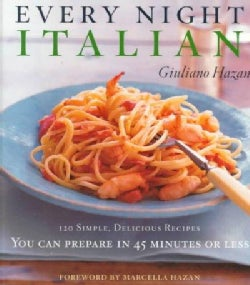 Every Night Italian: 120 Simple Delicious Recipes You Can Make in 45 Minutes or Less (Hardcover)