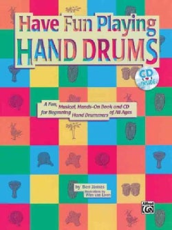 Have Fun Playing Hand Drums: A Book and Cd for Playing the Djembe, Conga, and Bongo Drums