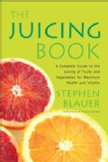 The Juicing Book: A Complete Guide to the Juicing of Fruits and Vegetables for Maximum Health (Paperback)