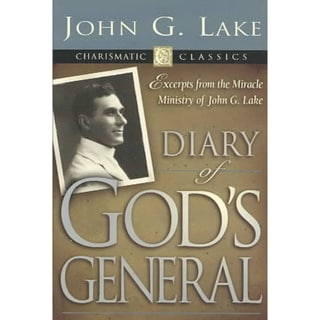 Diary of God's Generals: Excerpts from the Miracle Ministry of John G. Lake (Paperback)