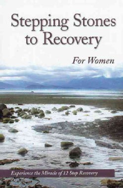 Stepping Stones to Recovery for Women: Experience the Miracle of 12 Step Recovery (Paperback)