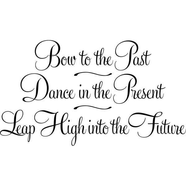 Design on Style Bow to the past, dance in the present, leap high into the future' Vinyl Wall Lettering