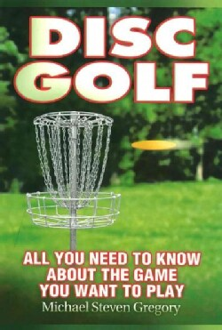 Disc Golf: All You Need to Know About the Game You Want to Play (Paperback)
