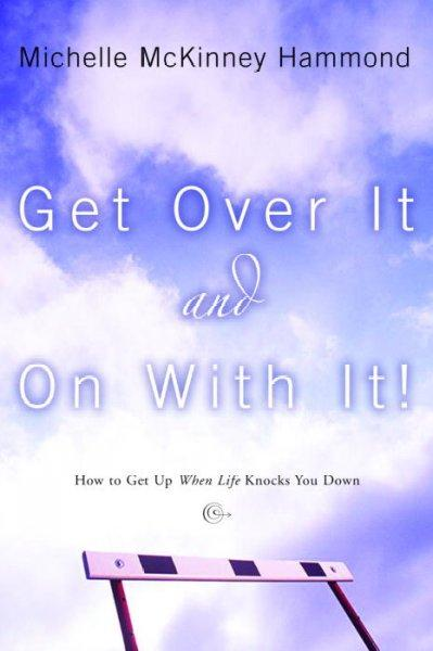 Get over It and on With It: How to Get Up When Life Knocks You Down (Paperback)