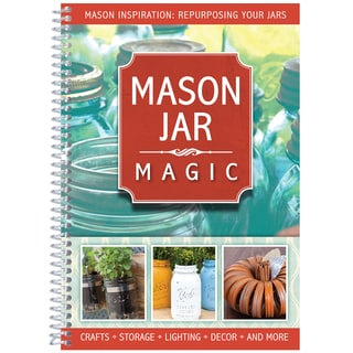 Mason Jar Magic (Crafts, Storage, Decor and More)