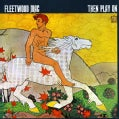 Fleetwood Mac - Then Play on