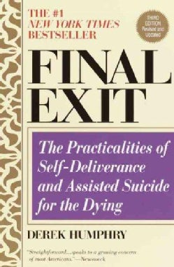 Final Exit: The Practicalities of Self-Deliverance and Assisted Suicide for the Dying (Paperback)