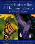 Attracting Butterflies & Hummingbirds to Your Backyard: Watch Your Garden Come Alive With Beauty on the Wing (Paperback)