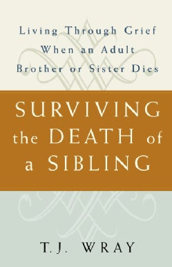 Surviving the Death of a Sibling: Living Through Grief When an Adult Brother or Sister Dies (Paperback)