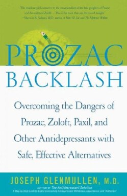 Prozac Backlash: Overcoming the Dangers of Prozac, Zoloft, Paxil, and Other Antidepressants With Safe, Effective ... (Paperback)