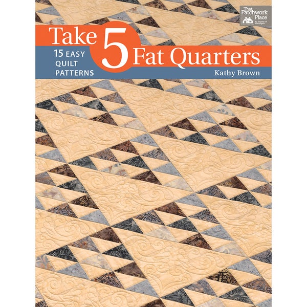 That Patchwork Place-Take 5 Fat Quarters
