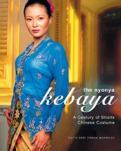 The Nyonya Kebaya: A Century Of Straits Chinese Costume (Hardcover)