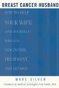 Breast Cancer Husband: How to Help Your Wife (and Yourself) during Diagnosis, Treatment, and Beyond (Paperback)