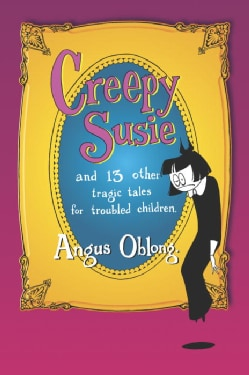 Creepy Susie: And 13 Other Tragic Tales for Troubled Children (Paperback)