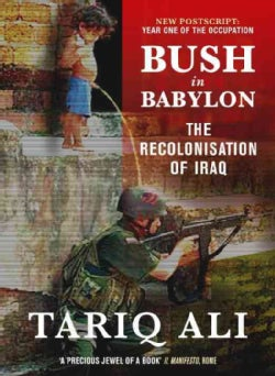 Bush In Babylon: The Recolonization Of Iraq (Paperback)