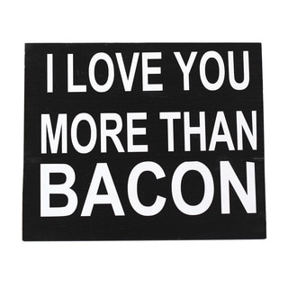 I Love You More Than Bacon Decorative Accessory