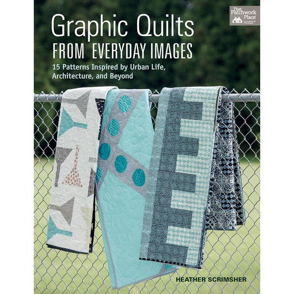 That Patchwork Place-Graphic Quilts From Everyday Images