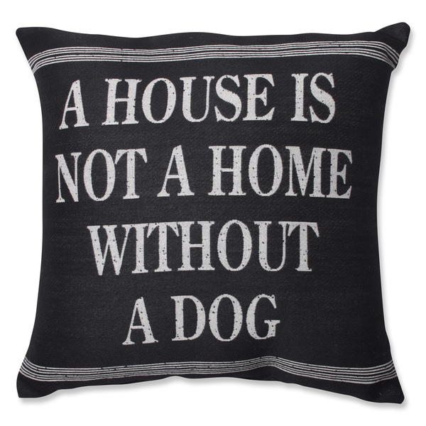 Pillow Perfect A House is not a Home without a Dog 18-inch Throw Pillow