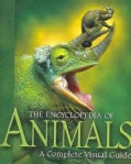 The Encyclopedia of Animals: A Complete Visual Guide (Hardcover)