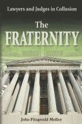 The Fraternity: Lawyers And Judges In Collusion (Hardcover)