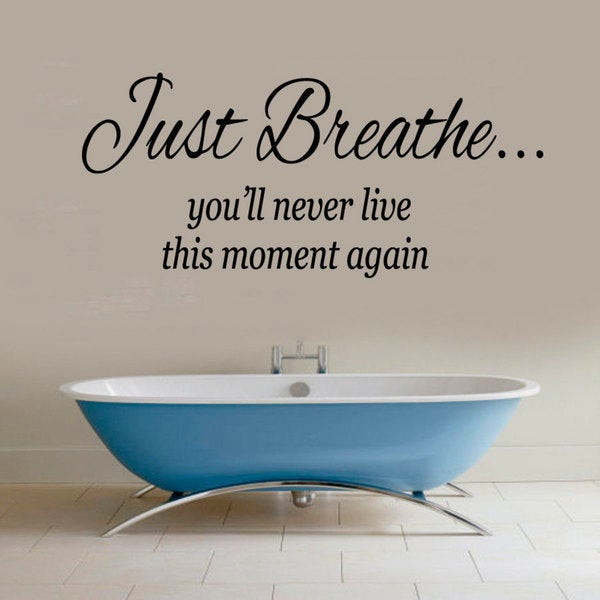 Just Breathe You Will Never Live This Moment Again Quote Sticker Wall Decal
