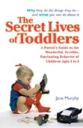 The Secret Lives of Toddlers: A Parents Guide to the Wonderful, Terrible, Fascinating Behavior of Children Ages 1... (Paperback)