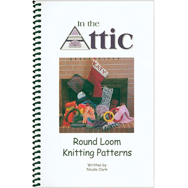 In The Attic Round Loom Knitting Patterns Book