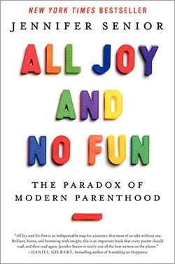 All Joy and No Fun: The Paradox of Modern Parenthood (Hardcover)