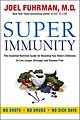 Super Immunity: The Essential Nutrition Guide for Boosting Your Body&#39;s Defenses to Live Longer, Stronger, and Dis... (Paperback)