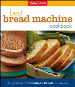 Betty Crocker's Best Bread Machine Cookbook: The Goodness of Homemade Bread the Easy Way (Spiral bound)