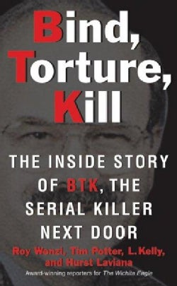 Bind, Torture, Kill: The Inside Story of Btk,the Serial Killer Next Door (Paperback)
