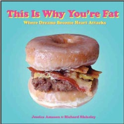 This Is Why You're Fat: Where Dreams Become Heart Attacks (Paperback)