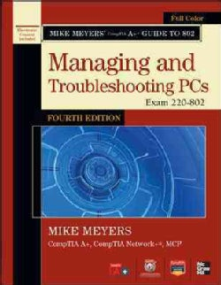 Mike Meyers' Comptia A+ Guide to 802: Managing and Troubleshooting PCs: Exam 220-802