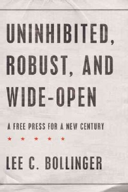 Uninhibited, Robust, and Wide-Open: A Free Press for a New Century (Hardcover)