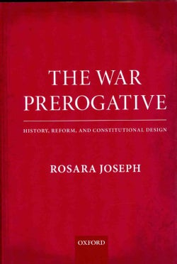The War Prerogative: History, Reform, and Constitutional Design (Hardcover)