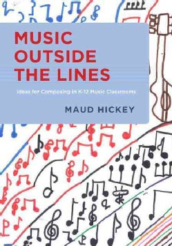 Music Outside the Lines: Ideas for Composing in K-12 Music Classrooms (Paperback)