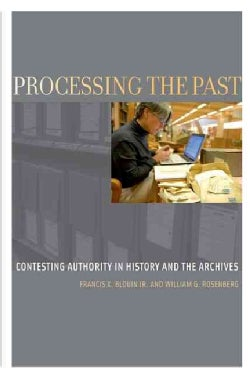 Processing the Past: Contesting Authority in History and the Archives (Paperback)