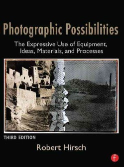 Photographic Possibilities: The Expressive Use of Equipment, Ideas, Materials, and Processes (Paperback)