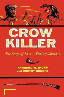 Crow Killer: The Saga of Liver-Eating Johnson (Paperback)