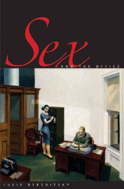 Sex and the Office: A History of Gender, Power, and Desire (Hardcover)