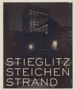 Stieglitz, Steichen, Strand: Masterworks from the Metropolitan Museum of Art (Hardcover)